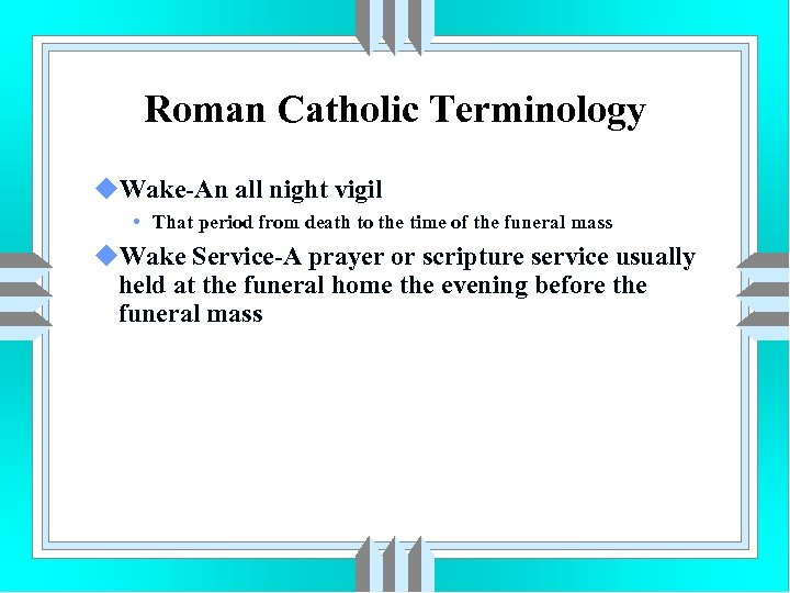 Roman Catholic Terminology u. Wake-An all night vigil • That period from death to