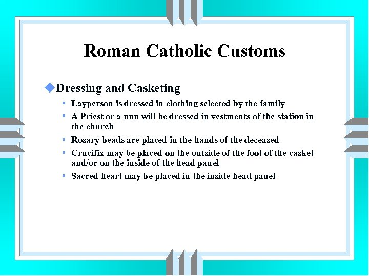 Roman Catholic Customs u. Dressing and Casketing • Layperson is dressed in clothing selected