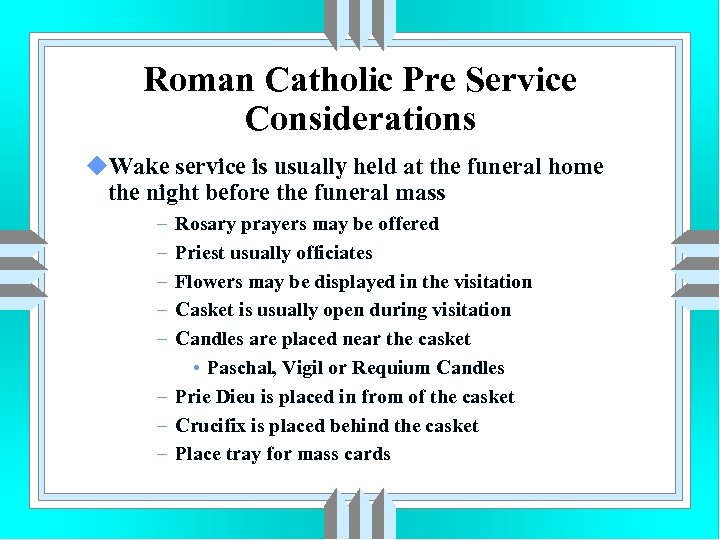 Roman Catholic Pre Service Considerations u. Wake service is usually held at the funeral