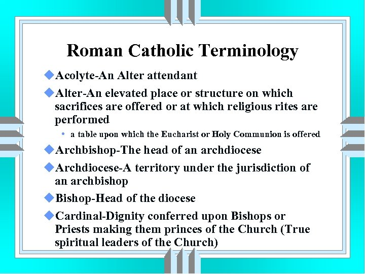 Roman Catholic Terminology u. Acolyte-An Alter attendant u. Alter-An elevated place or structure on