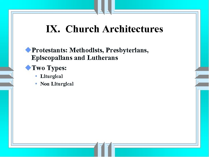 IX. Church Architectures u. Protestants: Methodists, Presbyterians, Episcopalians and Lutherans u. Two Types: •