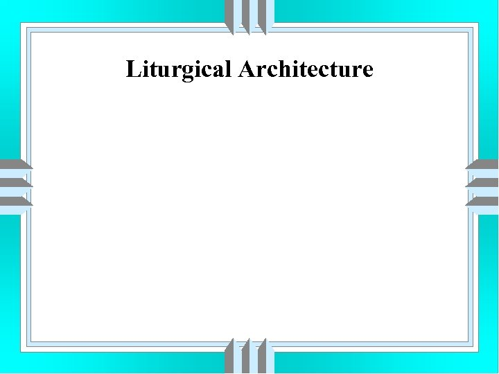 Liturgical Architecture