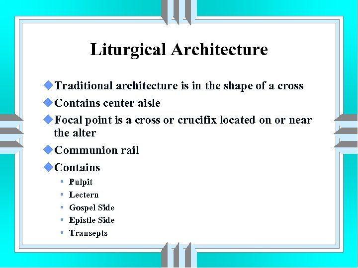 Liturgical Architecture u. Traditional architecture is in the shape of a cross u. Contains