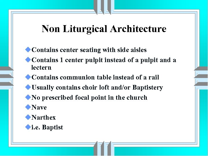 Non Liturgical Architecture u. Contains center seating with side aisles u. Contains 1 center