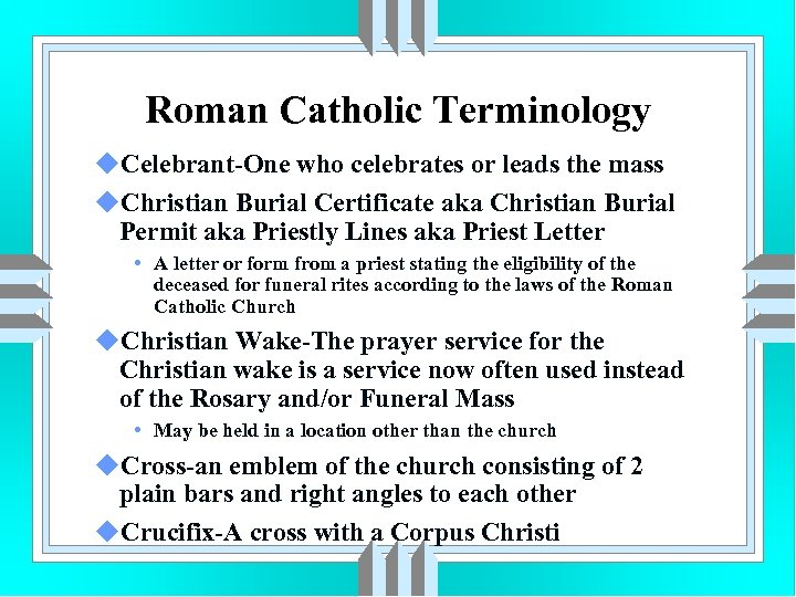 Roman Catholic Terminology u. Celebrant-One who celebrates or leads the mass u. Christian Burial