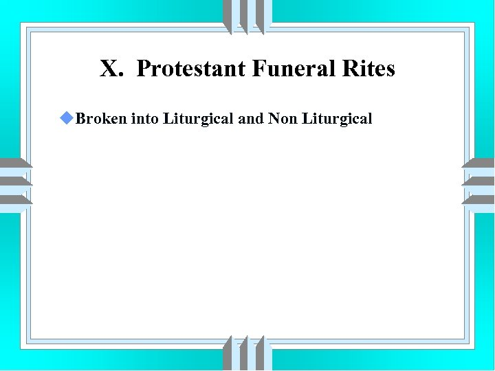 X. Protestant Funeral Rites u. Broken into Liturgical and Non Liturgical
