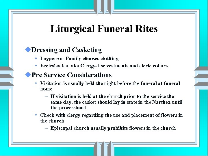 Liturgical Funeral Rites u. Dressing and Casketing • Layperson-Family chooses clothing • Ecclesiastical aka
