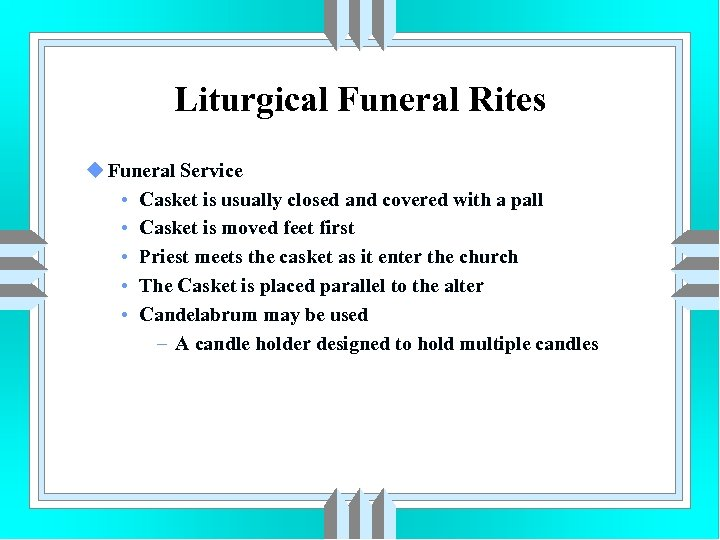 Liturgical Funeral Rites u Funeral Service • Casket is usually closed and covered with