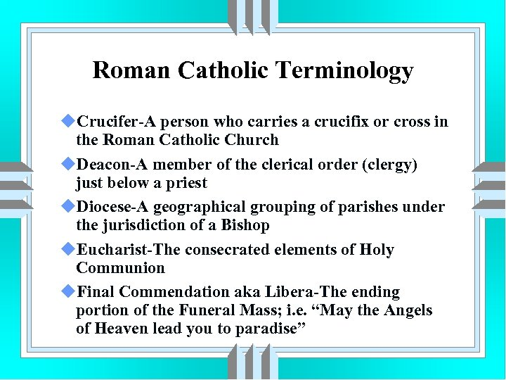 Roman Catholic Terminology u. Crucifer-A person who carries a crucifix or cross in the
