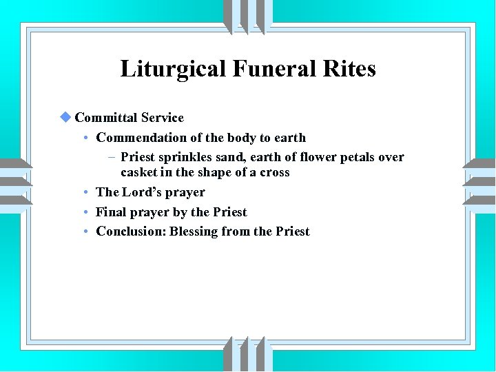 Liturgical Funeral Rites u Committal Service • Commendation of the body to earth –