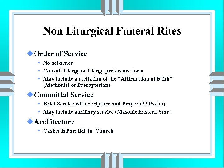 Non Liturgical Funeral Rites u. Order of Service • No set order • Consult