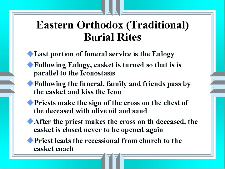 Eastern Orthodox (Traditional) Burial Rites u. Last portion of funeral service is the Eulogy