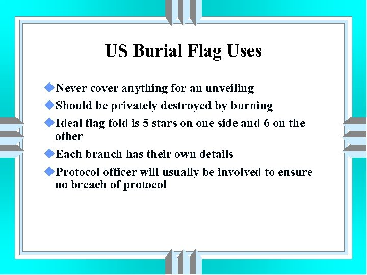 US Burial Flag Uses u. Never cover anything for an unveiling u. Should be