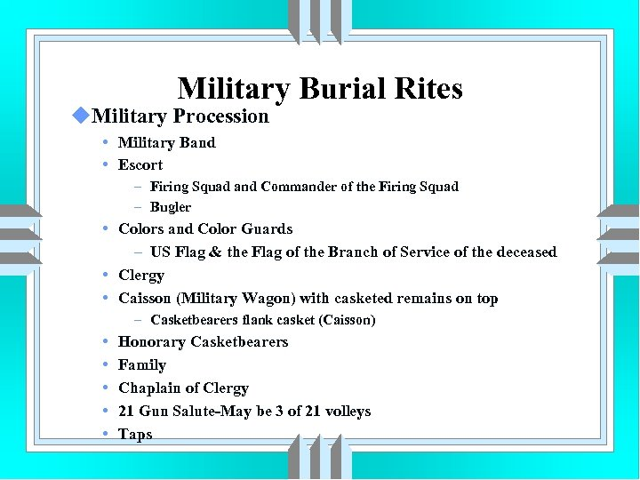 Military Burial Rites u. Military Procession • Military Band • Escort – Firing Squad