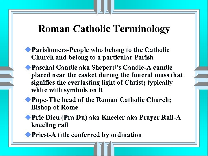Roman Catholic Terminology u. Parishoners-People who belong to the Catholic Church and belong to