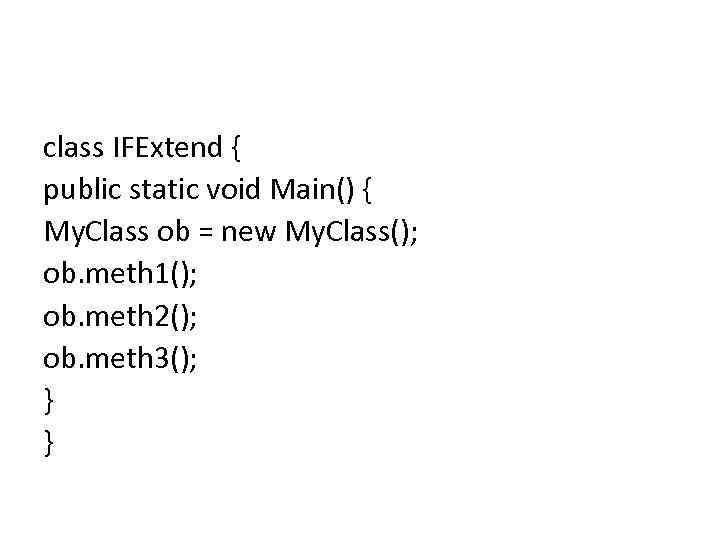 class IFExtend { public static void Main() { My. Class ob = new My.