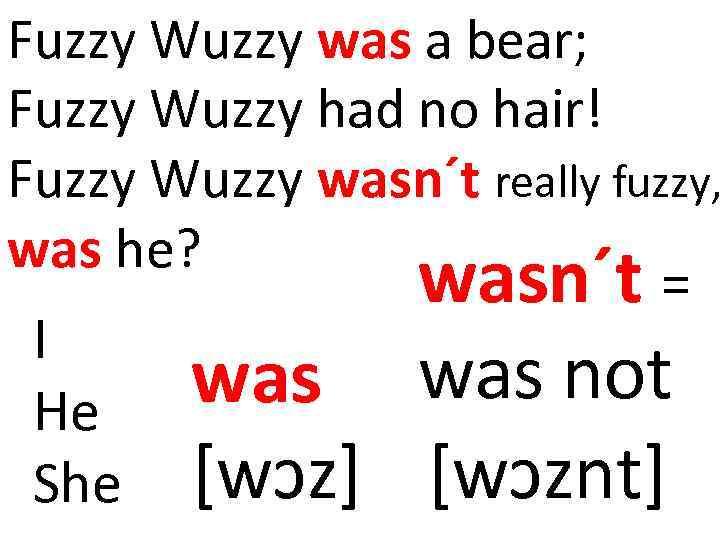 Fuzzy Wuzzy was a 1