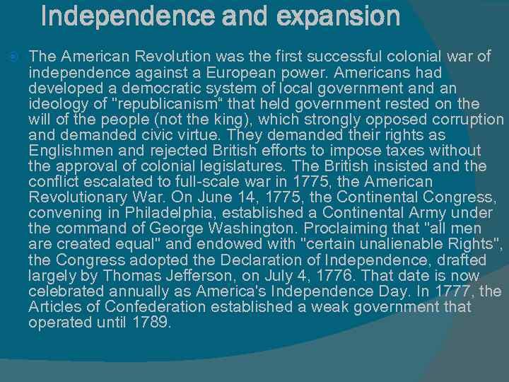 Independence and expansion The American Revolution was the first successful colonial war of independence