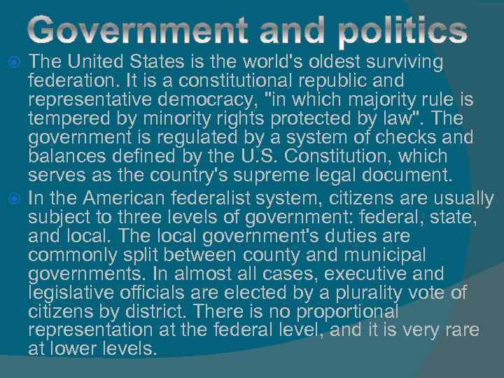 The United States is the world's oldest surviving federation. It is a constitutional republic