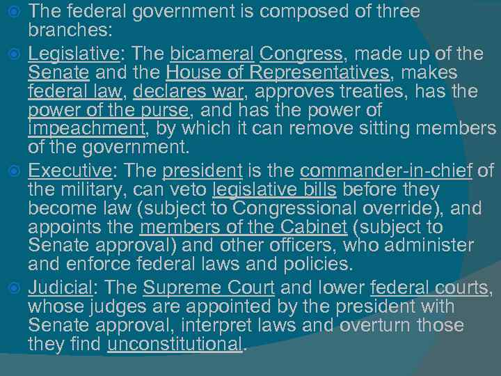 The federal government is composed of three branches: Legislative: The bicameral Congress, made up