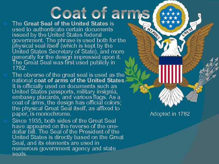 The Great Seal of the United States is used to authenticate certain documents issued