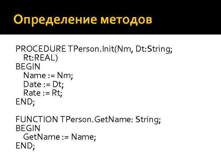 Определение методов PROCEDURE TPerson. Init(Nm, Dt: String; Rt: REAL) BEGIN Name : = Nm;