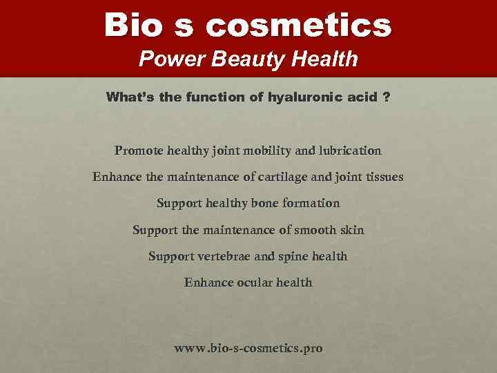 Bio s cosmetics Power Beauty Health What's the function of hyaluronic acid ? Promote