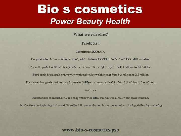 Bio s cosmetics Power Beauty Health What we can offer? Products : Professional HA