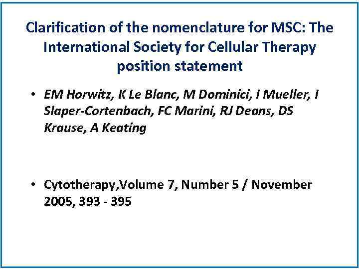 Clarification of the nomenclature for MSC: The International Society for Cellular Therapy position statement