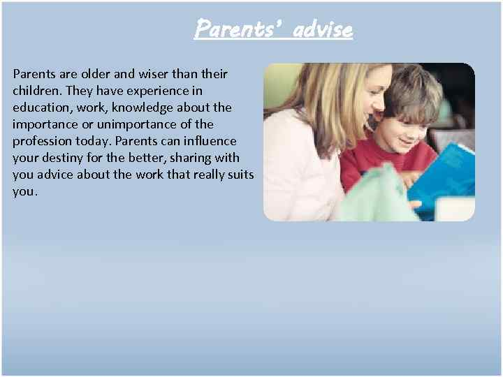 the importance of listening to a parents advise Good listening skills will help you perform that talked about the importance of good listening skills to listening if you follow those tips.