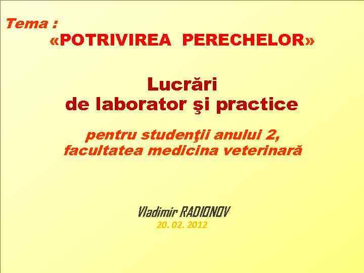 Tema : «POTRIVIREA PERECHELOR» Lucrări de laborator şi practice pentru studenţii anului 2, facultatea