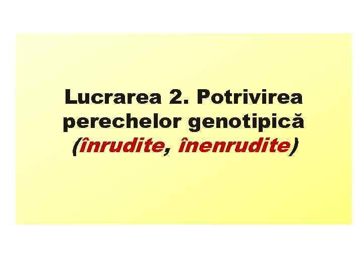 Lucrarea 2. Potrivirea perechelor genotipică (înrudite, înenrudite)