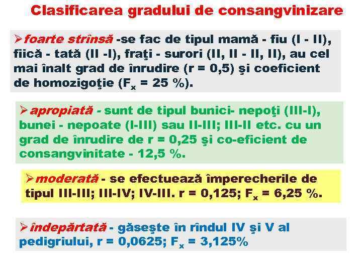 Clasificarea gradului de consangvinizare Øfoarte strînsă se fac de tipul mamă fiu (I II),