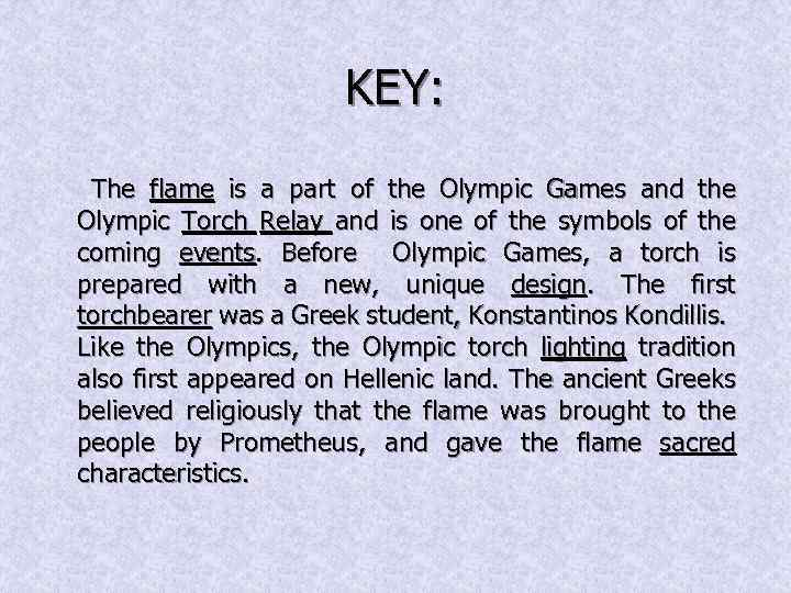 KEY: The flame is a part of the Olympic Games and the Olympic Torch