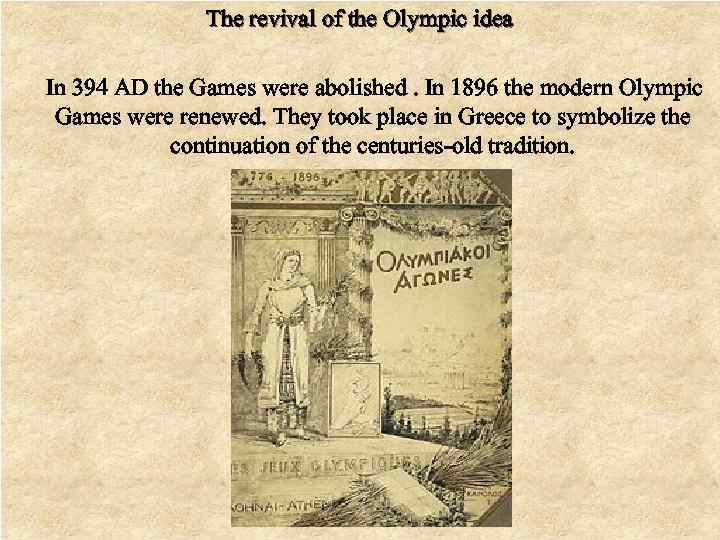 The revival of the Olympic idea In 394 AD the Games were abolished. In
