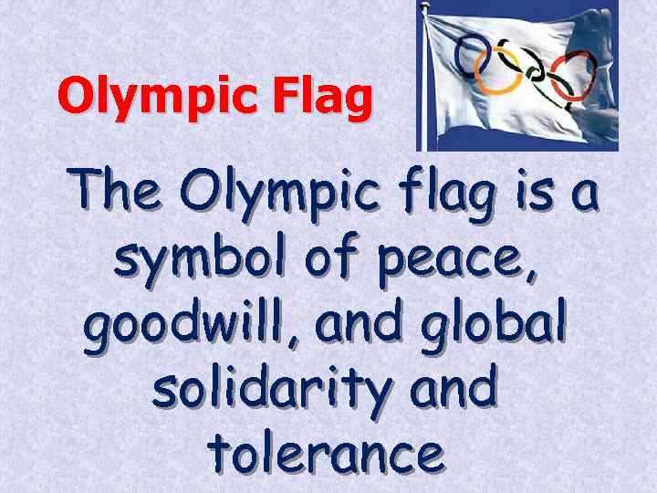 Olympic Flag The Olympic flag is a symbol of peace, goodwill, and global solidarity