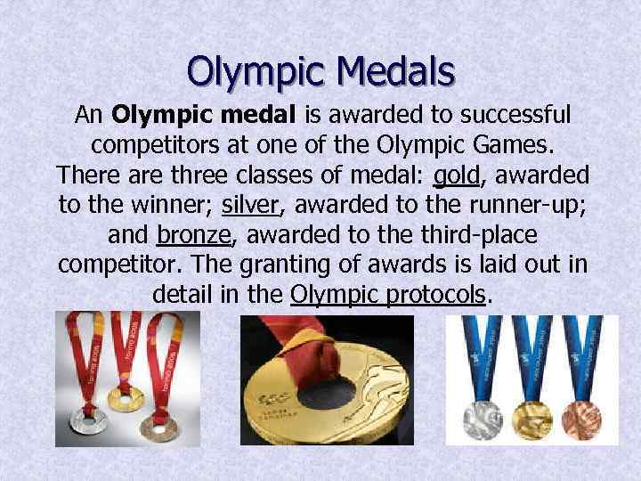 Olympic Medals An Olympic medal is awarded to successful competitors at one of the