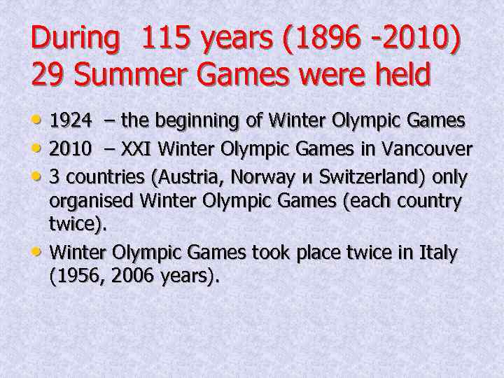 During 115 years (1896 -2010) 29 Summer Games were held • 1924 – the