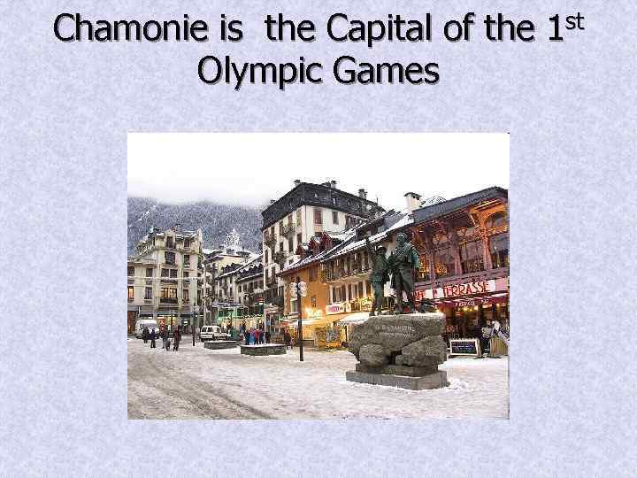 Chamonie is the Capital of the 1 st Olympic Games