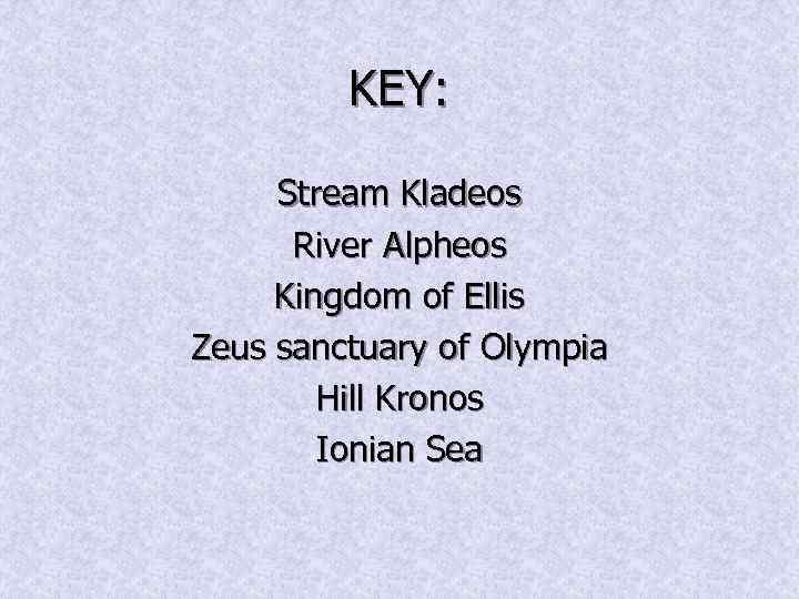 KEY: Stream Kladeos River Alpheos Kingdom of Ellis Zeus sanctuary of Olympia Hill Kronos