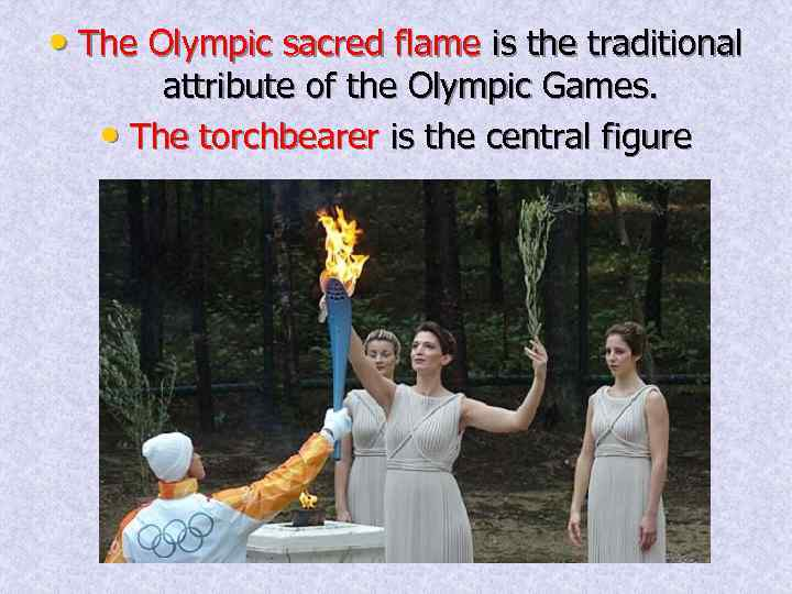 • The Olympic sacred flame is the traditional attribute of the Olympic Games.