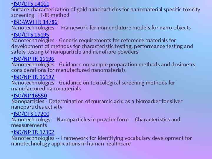 • ISO/DTS 14101 Surface characterization of gold nanoparticles for nanomaterial specific toxicity screening: