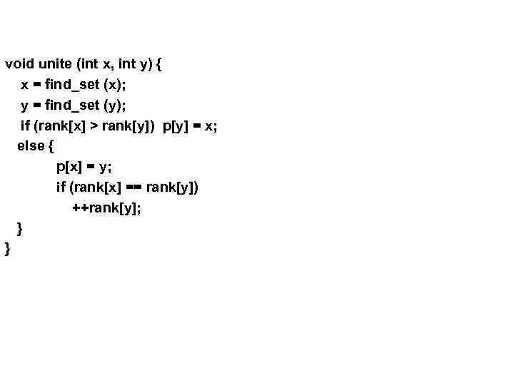 void unite (int x, int y) { x = find_set (x); y = find_set