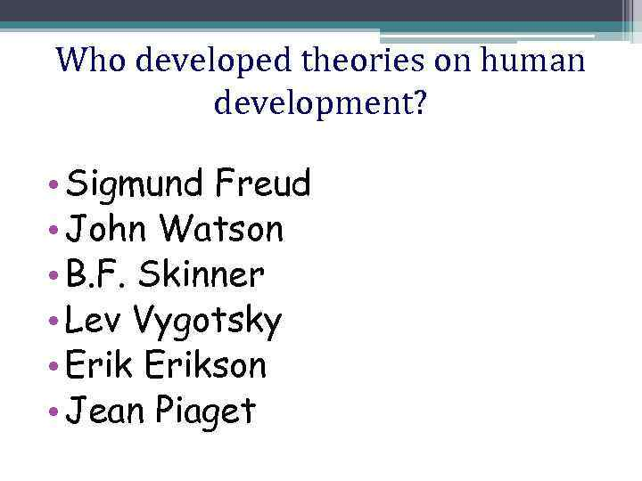 john watson theory of human development John b watson (1913) first published in psychological review, 20, 158-177 psychology as the behaviorist views it is a purely objective experimental branch of natural science.