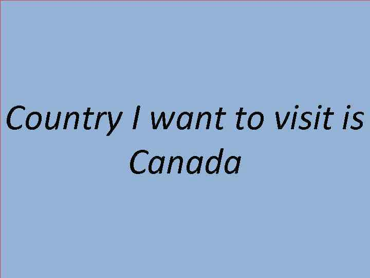 country i want to visit essay We will write a cheap essay sample on which country would i love to visit if i had the opportunity to visit a foreign country the essay you want.