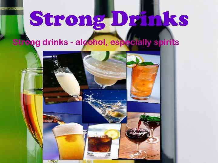 Strong Drinks Strong drinks - alcohol, especially spirits