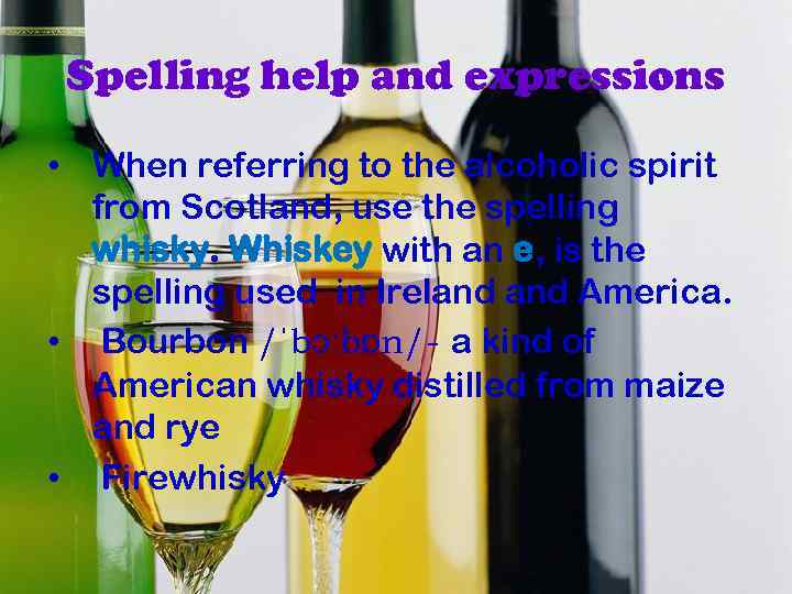 Spelling help and expressions • When referring to the alcoholic spirit from Scotland, use