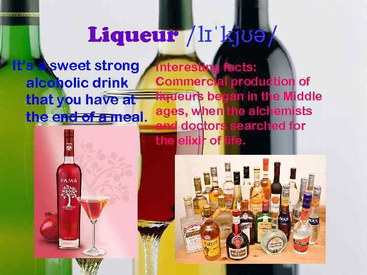 Liqueur /lɪˈkjʊə/ It's a sweet strong alcoholic drink that you have at the end