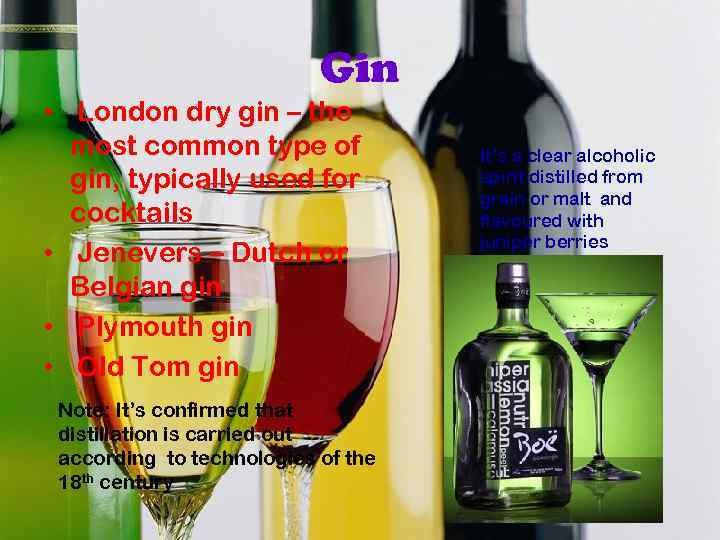 Gin • London dry gin – the most common type of gin, typically used