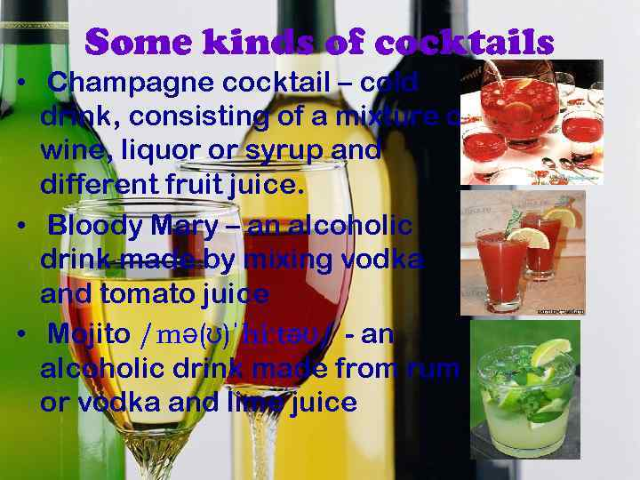 Some kinds of cocktails • Champagne cocktail – cold drink, consisting of a mixture